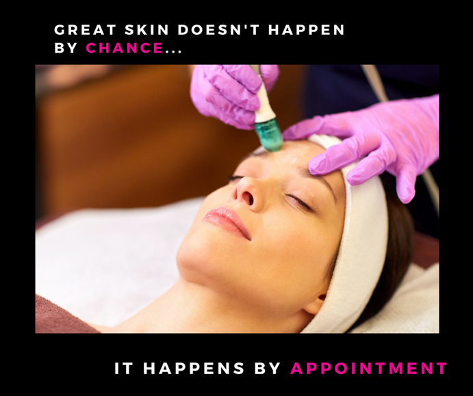 Great skin doesn't happen by chance... It happens by appointment